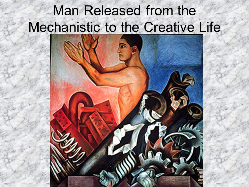 Man Released from the Mechanistic to the Creative Life