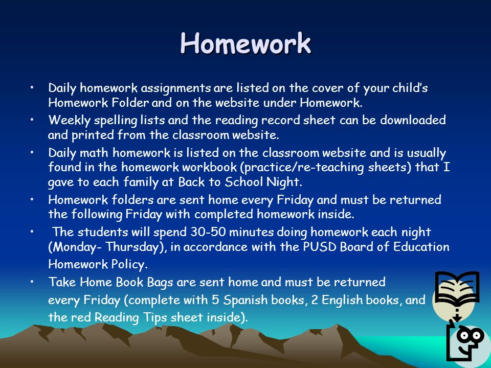 Homework Daily homework assignments are listed on the cover of your child's Homework Folder and on the website under Homework.