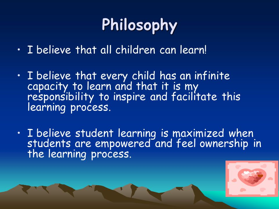 Philosophy I believe that all children can learn!