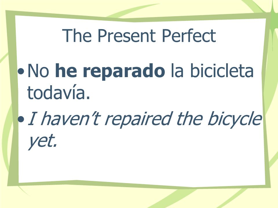No he reparado la bicicleta todavía.
