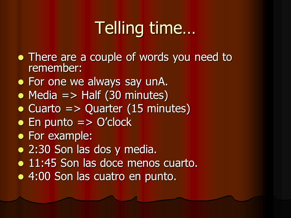 Telling time… There are a couple of words you need to remember:
