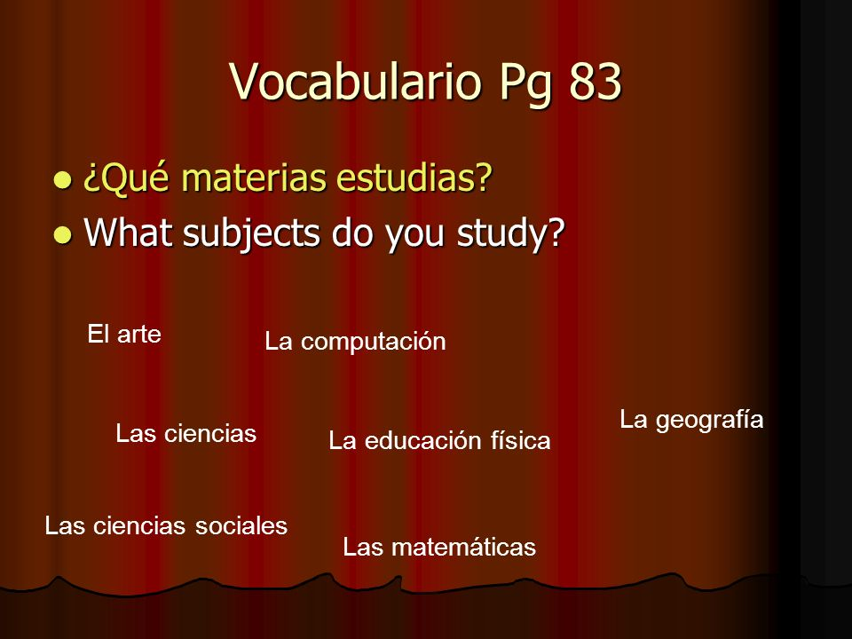 Vocabulario Pg 83 ¿Qué materias estudias What subjects do you study