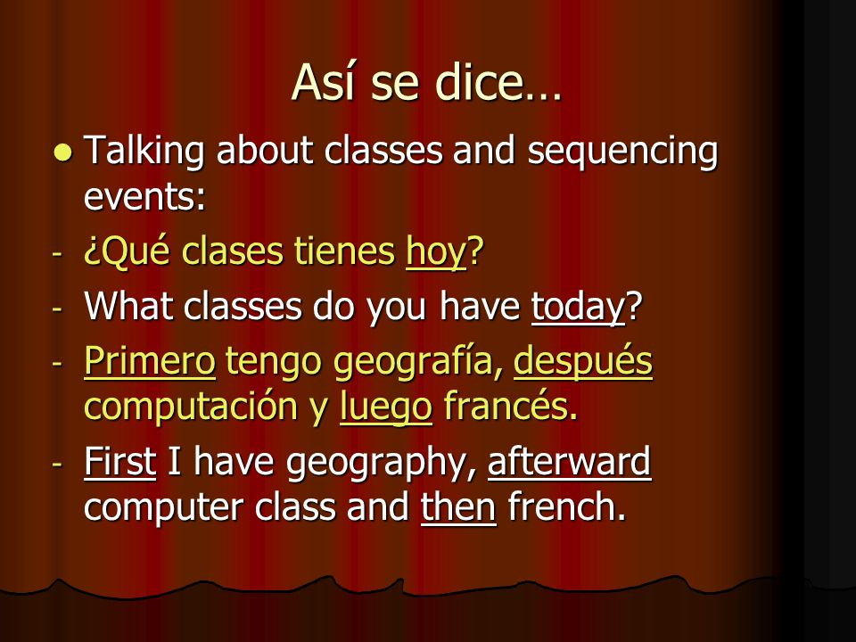 Así se dice… Talking about classes and sequencing events: