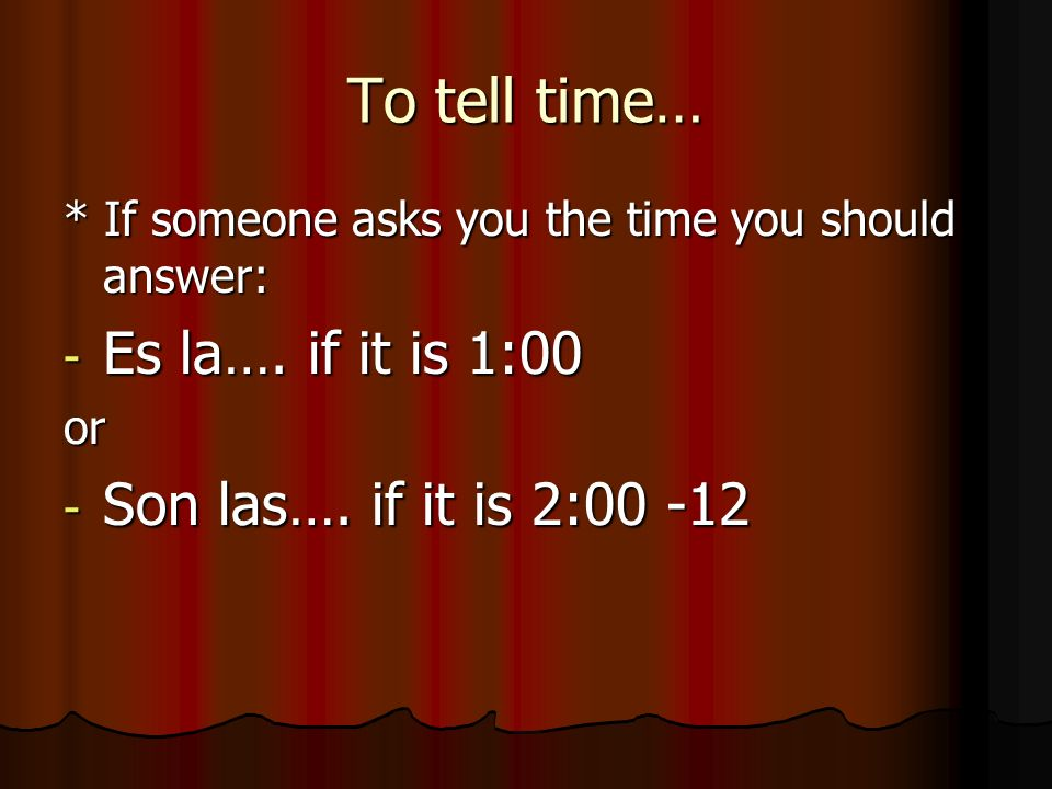 To tell time… Es la…. if it is 1:00 Son las…. if it is 2:00 -12