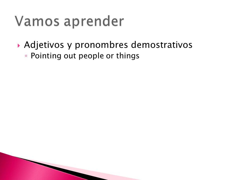 Vamos aprender Adjetivos y pronombres demostrativos