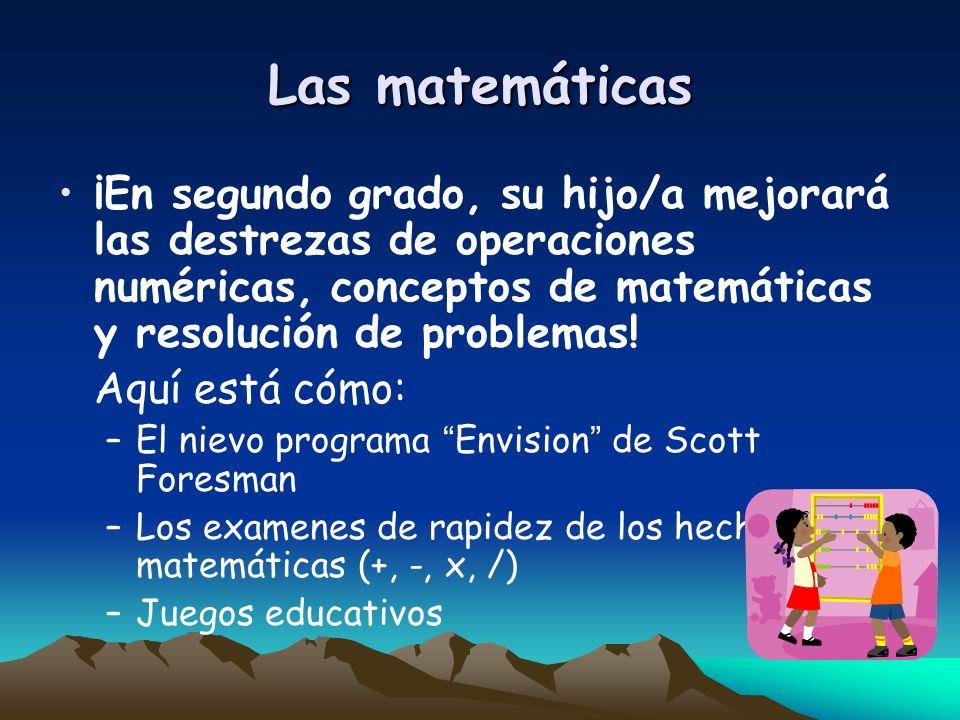Las matemáticas ¡En segundo grado, su hijo/a mejorará las destrezas de operaciones numéricas, conceptos de matemáticas y resolución de problemas!