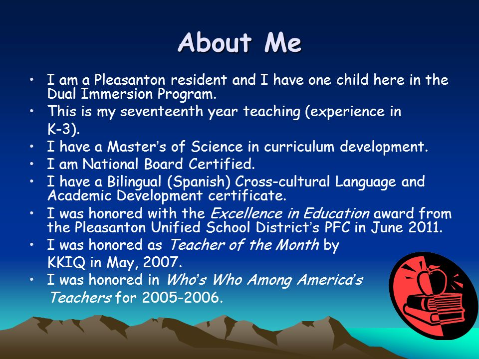About MeI am a Pleasanton resident and I have one child here in the Dual Immersion Program. This is my seventeenth year teaching (experience in.