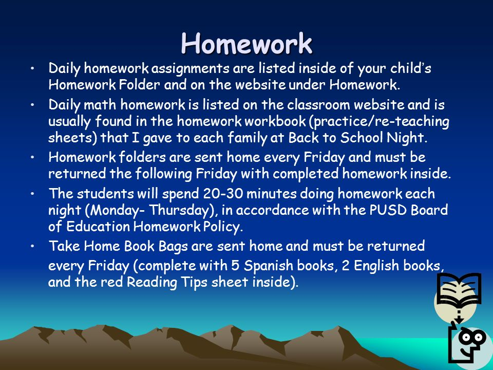 Homework Daily homework assignments are listed inside of your child's Homework Folder and on the website under Homework.