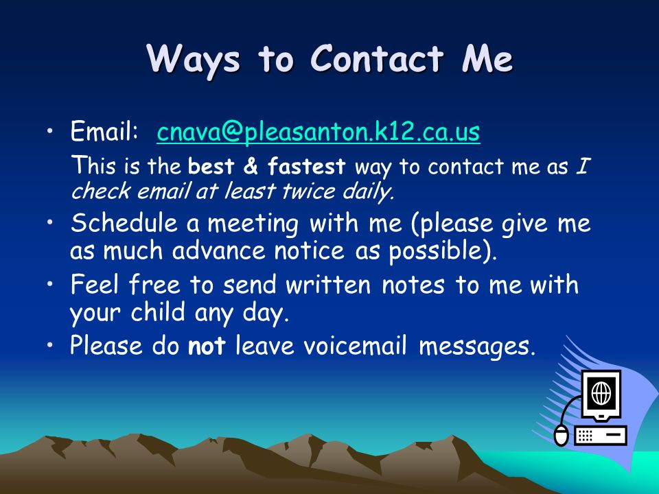 Ways to Contact Me Email: cnava@pleasanton.k12.ca.us. This is the best & fastest way to contact me as I check email at least twice daily.