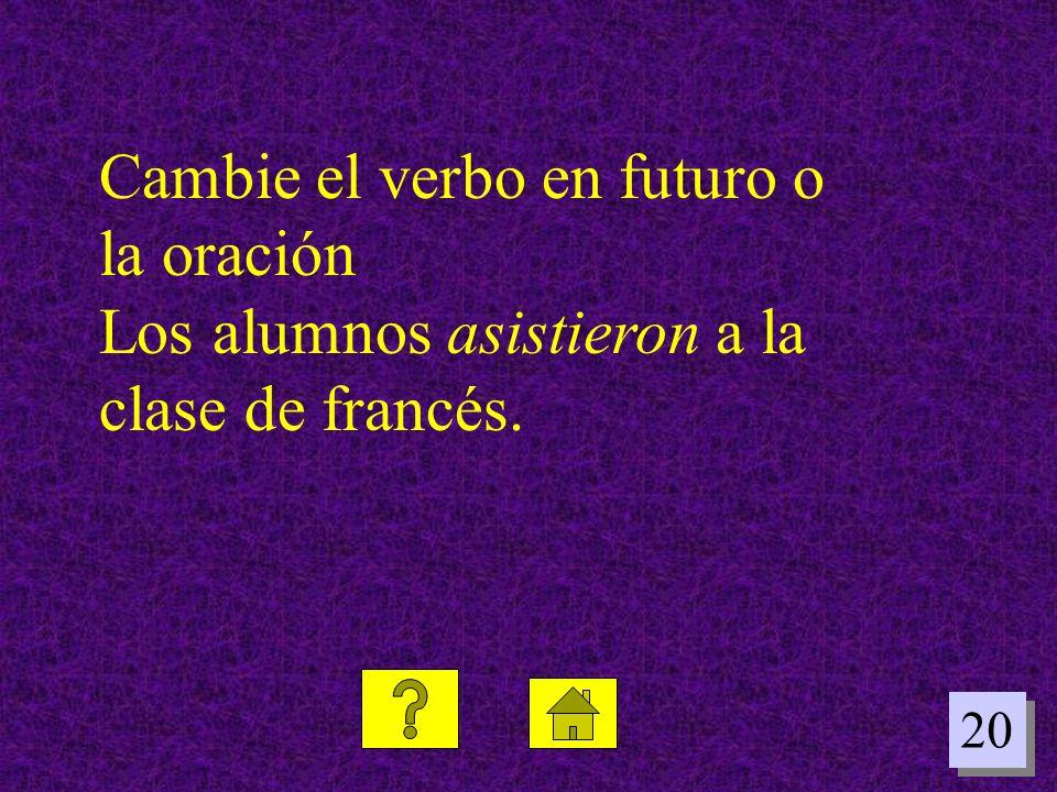 Cambie el verbo en futuro o la oración