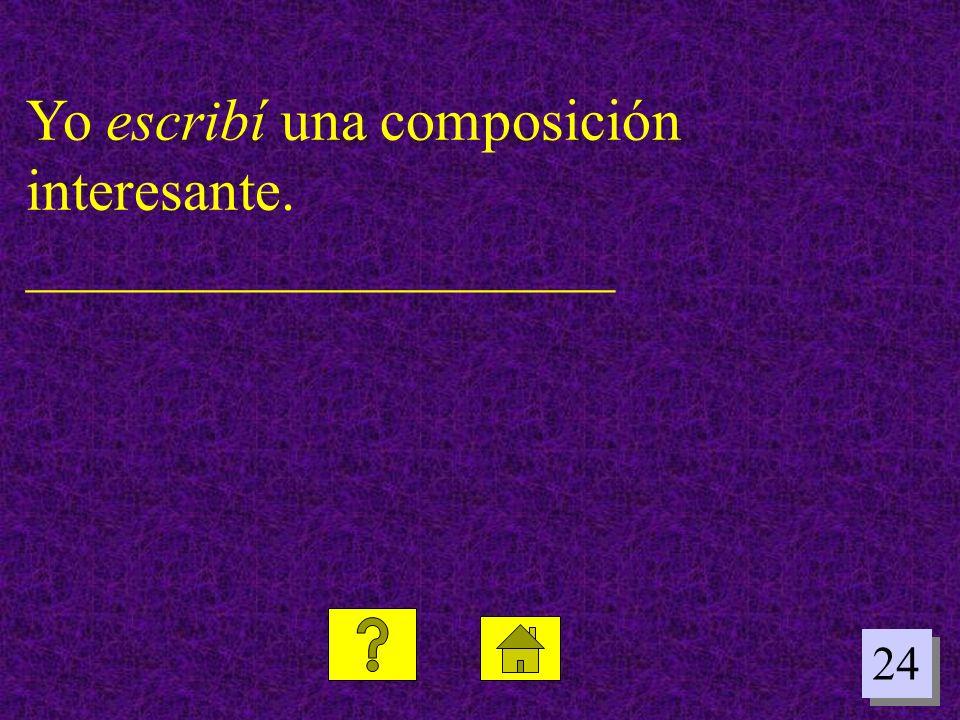 Yo escribí una composición interesante. ____________________