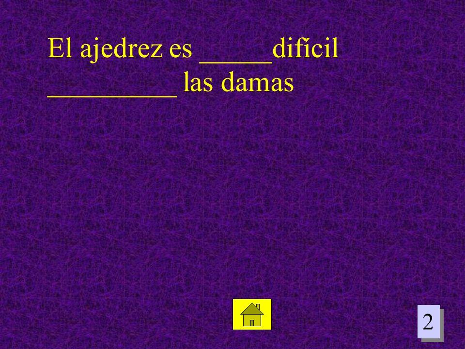 El ajedrez es _____difícil _________ las damas