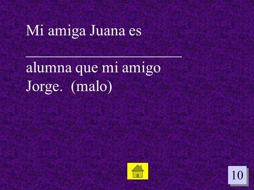 Mi amiga Juana es ____________________ alumna que mi amigo Jorge