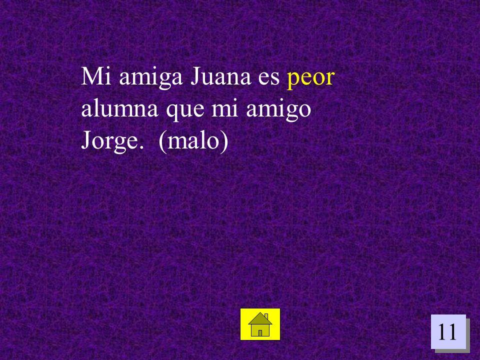 Mi amiga Juana es peor alumna que mi amigo Jorge. (malo)