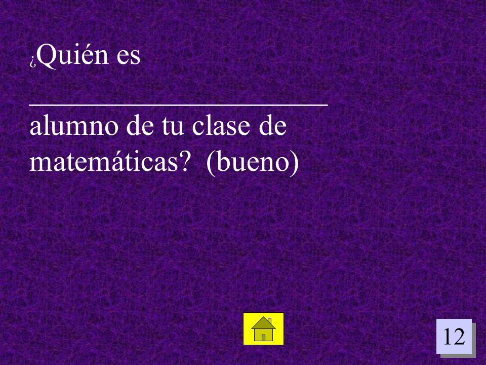 ¿Quién es ____________________ alumno de tu clase de matemáticas