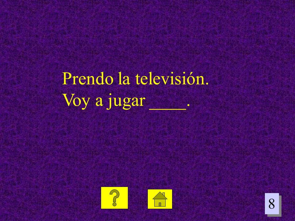 Prendo la televisión. Voy a jugar ____.