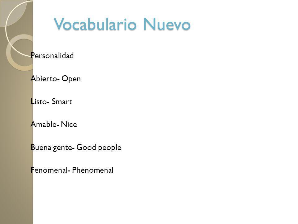 Vocabulario NuevoPersonalidad Abierto- Open Listo- Smart Amable- Nice Buena gente- Good people Fenomenal- Phenomenal