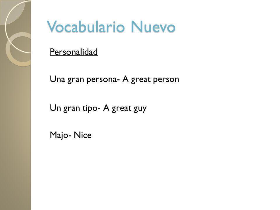Vocabulario NuevoPersonalidad Una gran persona- A great person Un gran tipo- A great guy Majo- Nice