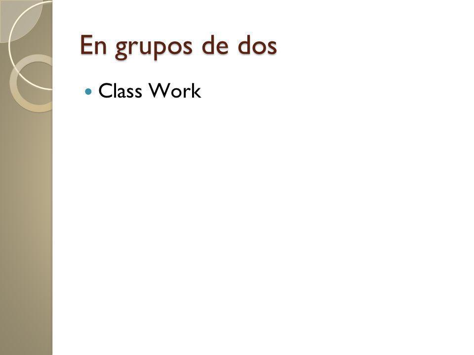 En grupos de dos Class Work