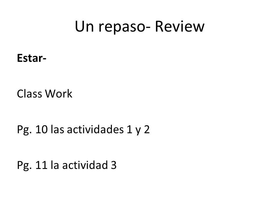 Un repaso- Review Estar- Class Work Pg. 10 las actividades 1 y 2