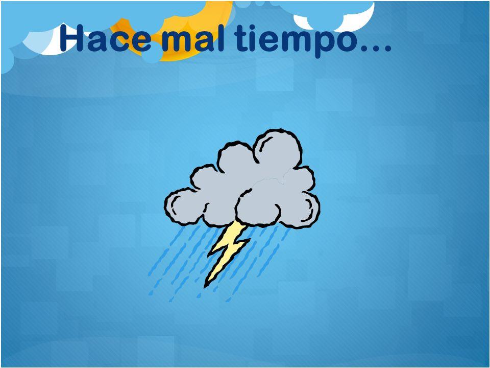 Hace mal tiempo…