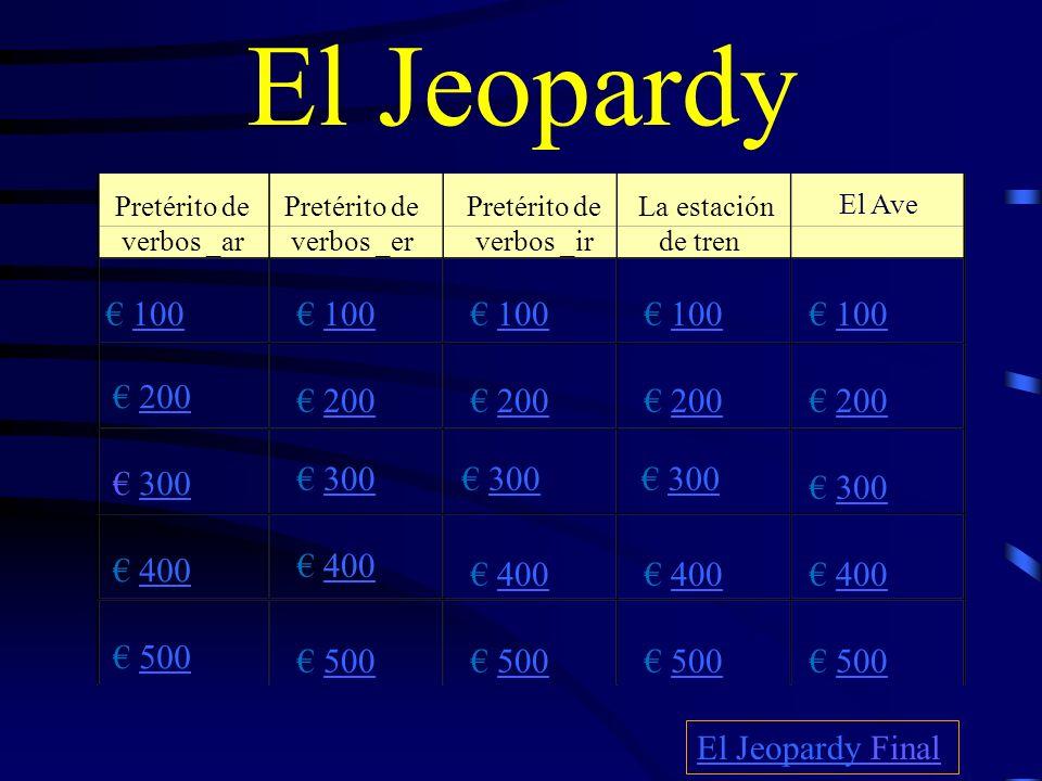 El Jeopardy Pretérito de verbos _ar. Pretérito de verbos _er. Pretérito de verbos _ir. La estación de tren.
