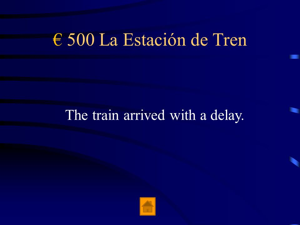 € 500 La Estación de Tren The train arrived with a delay.