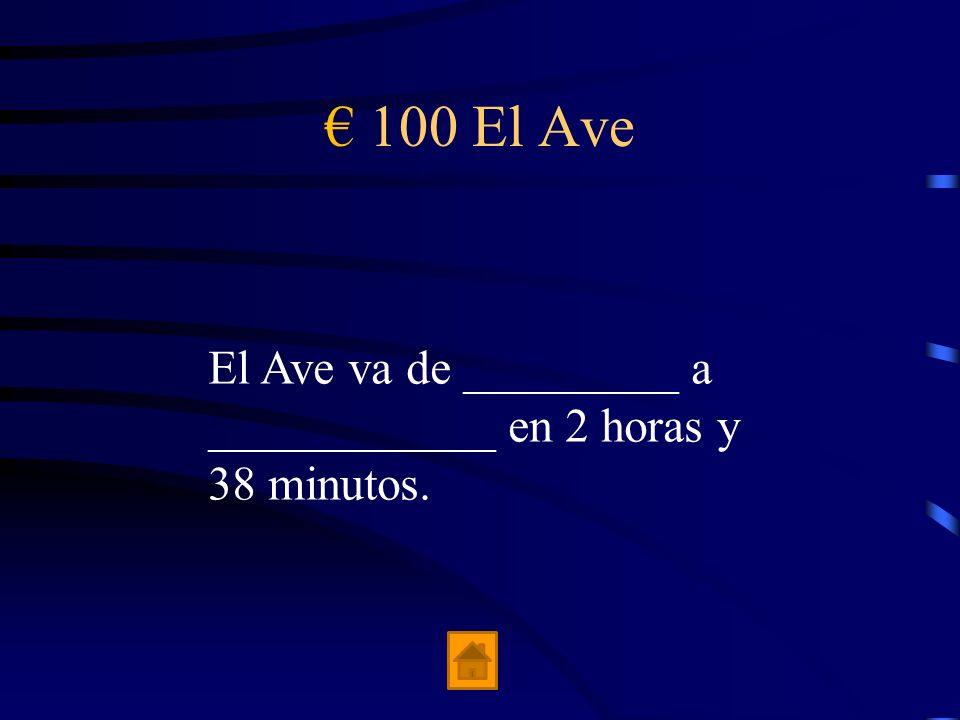 € 100 El Ave El Ave va de _________ a ____________ en 2 horas y