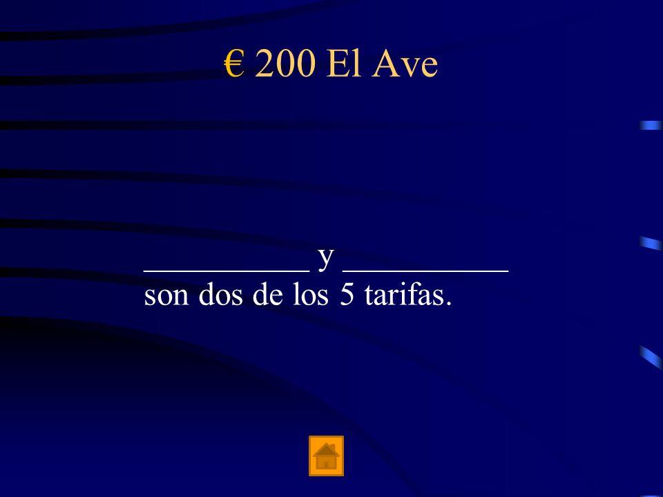 € 200 El Ave __________ y __________ son dos de los 5 tarifas.
