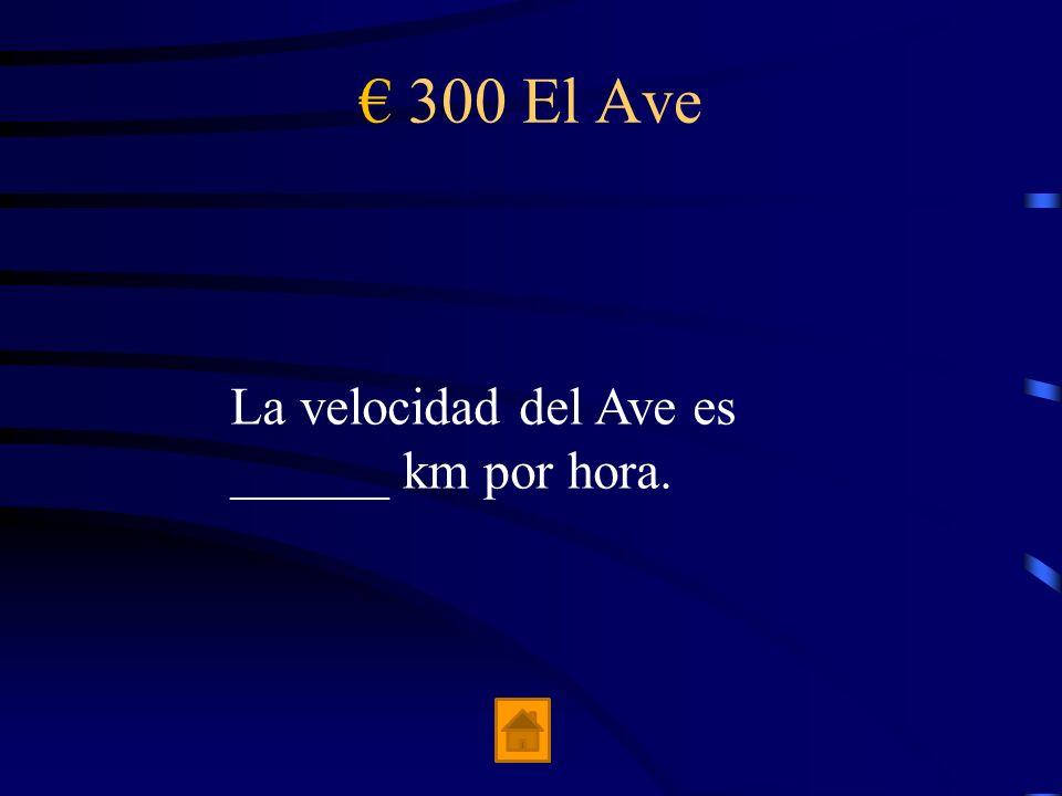 € 300 El Ave La velocidad del Ave es ______ km por hora.