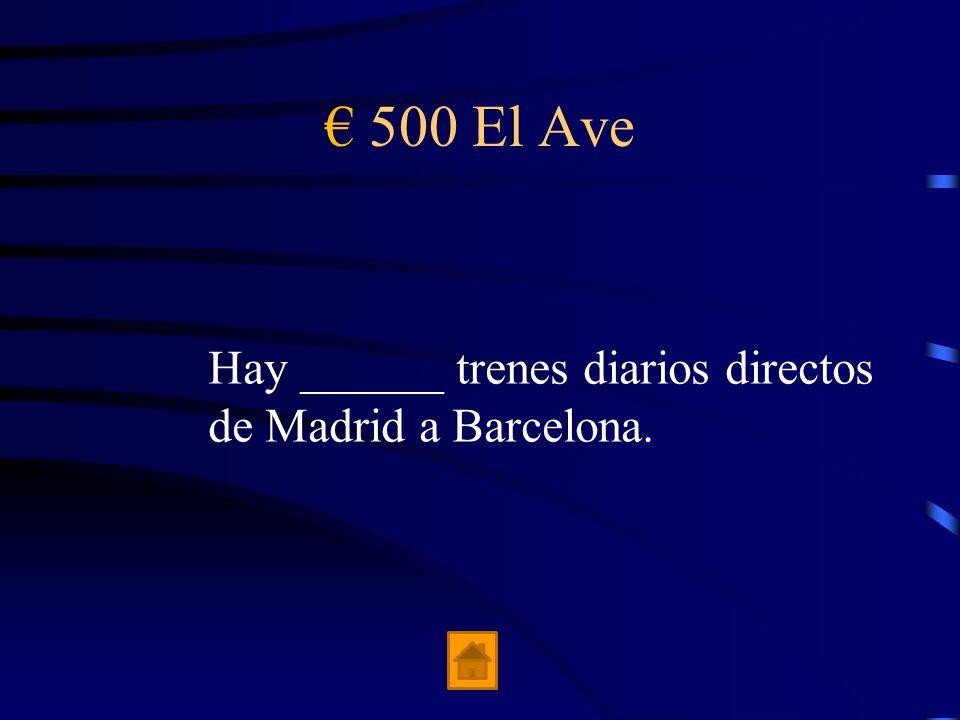 € 500 El Ave Hay ______ trenes diarios directos de Madrid a Barcelona.