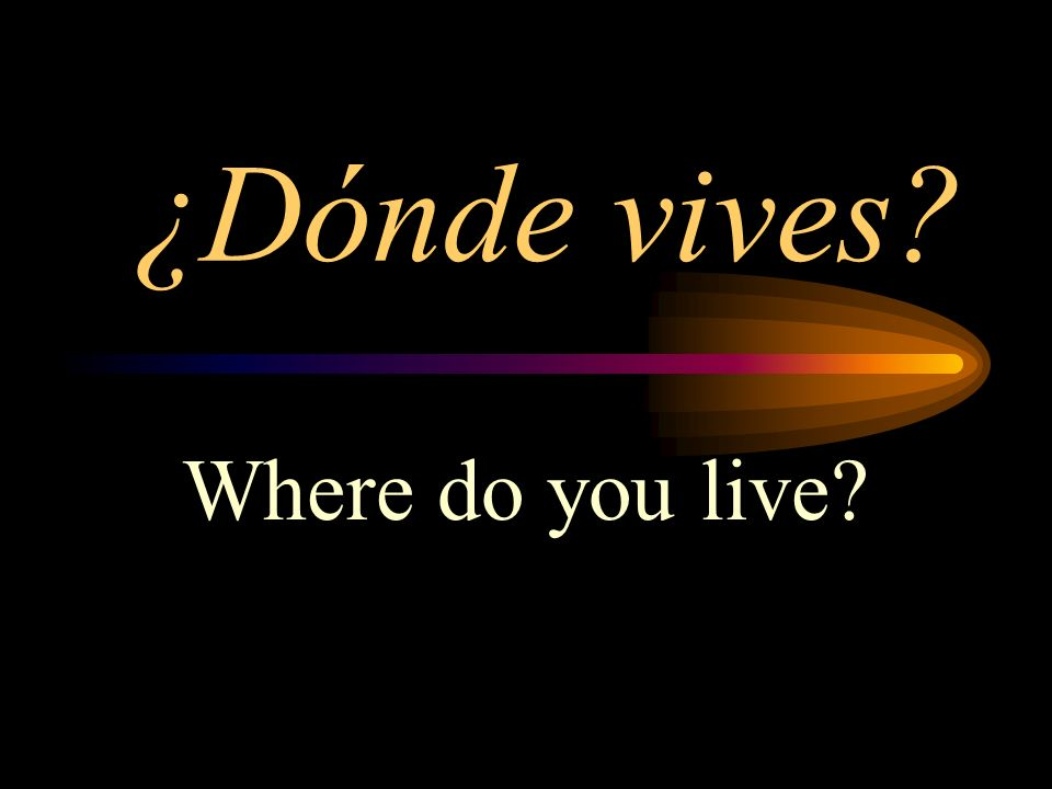 ¿Dónde vives Where do you live