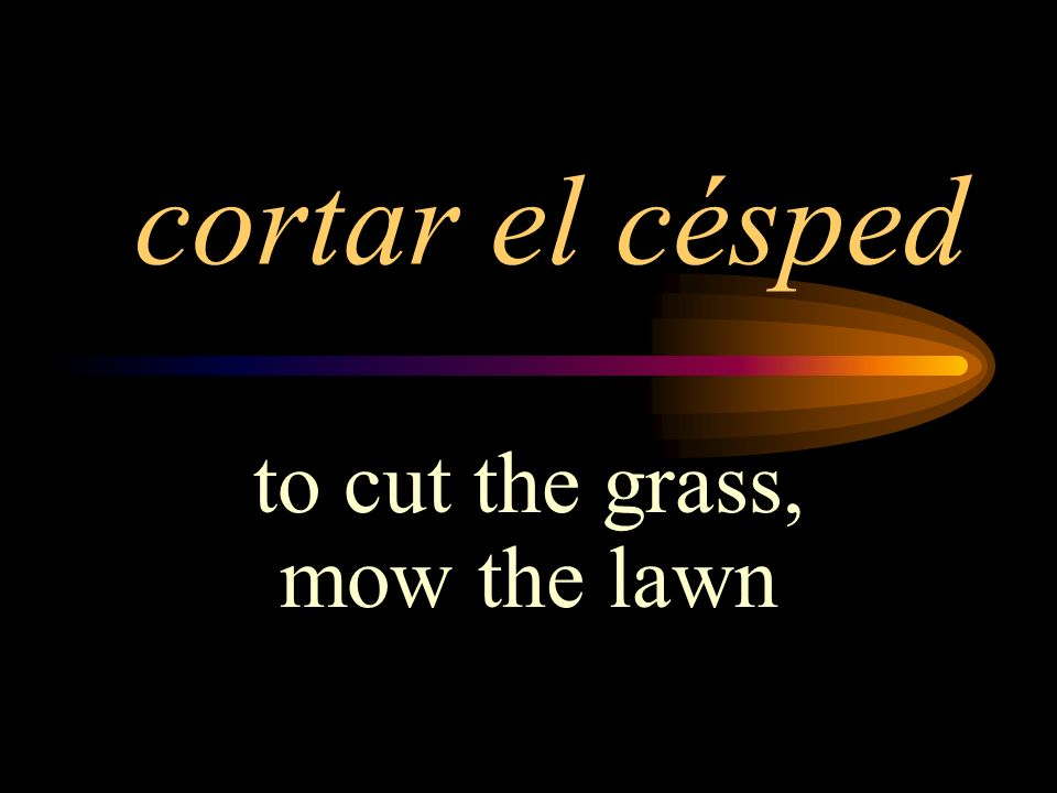 to cut the grass, mow the lawn
