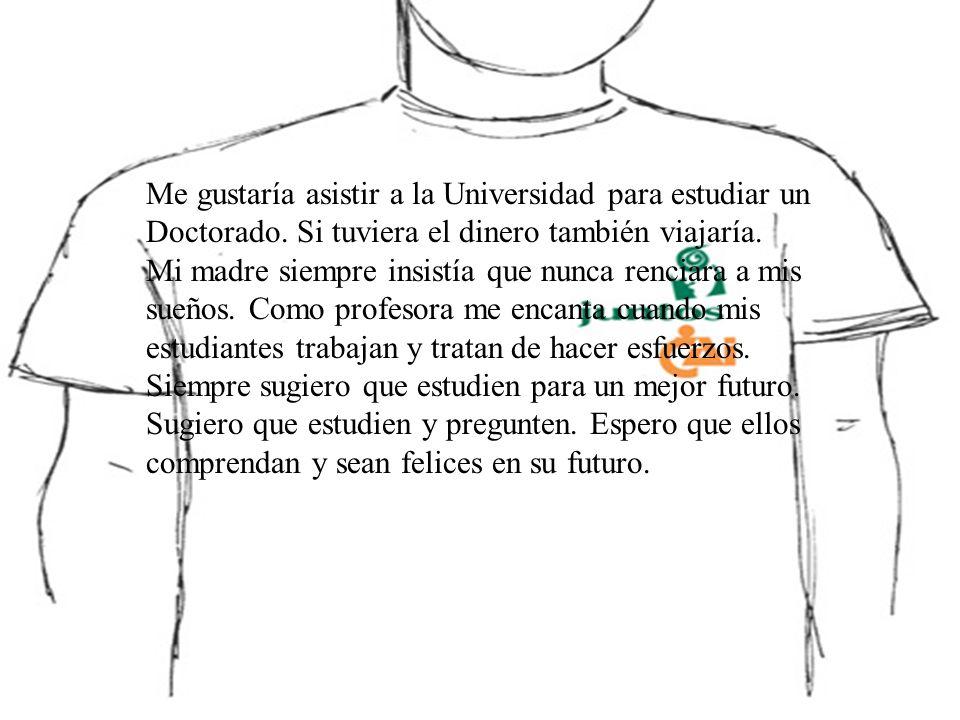 Me gustaría asistir a la Universidad para estudiar un Doctorado