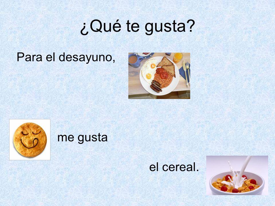 ¿Qué te gusta Para el desayuno, me gusta el cereal.