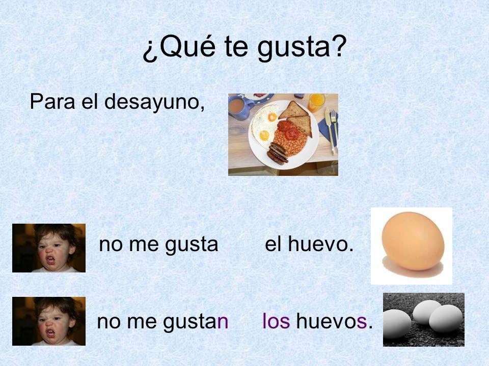 ¿Qué te gusta Para el desayuno, no me gusta el huevo. no me gustan