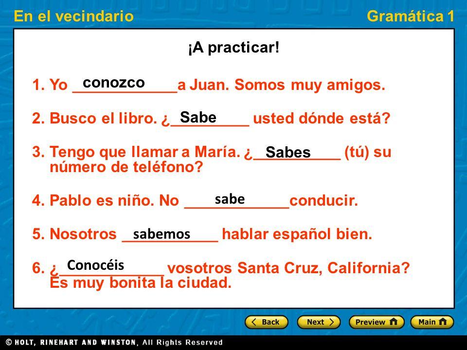 ¡A practicar! Yo ____________a Juan. Somos muy amigos. Busco el libro. ¿_________ usted dónde está