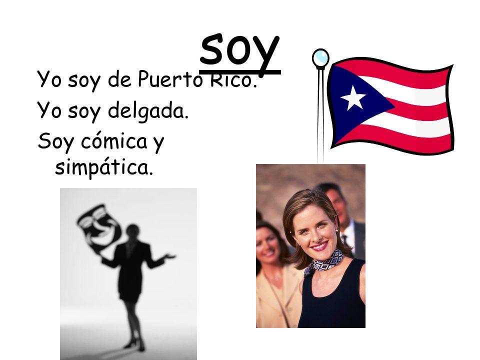 soy Yo soy de Puerto Rico. Yo soy delgada. Soy cómica y simpática.