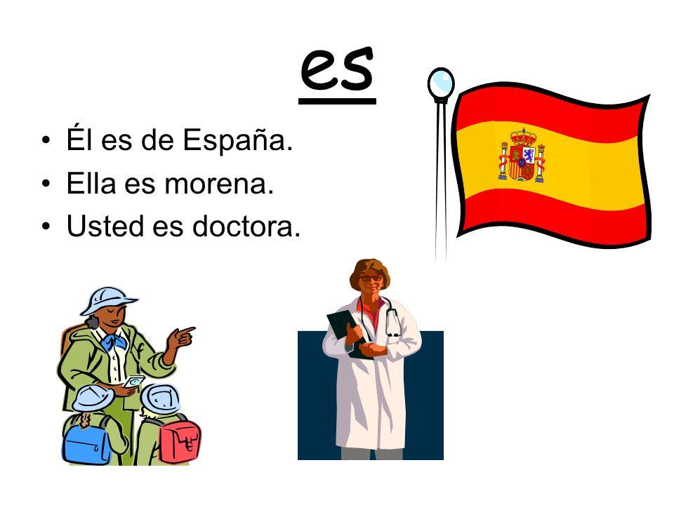 es Él es de España. Ella es morena. Usted es doctora.