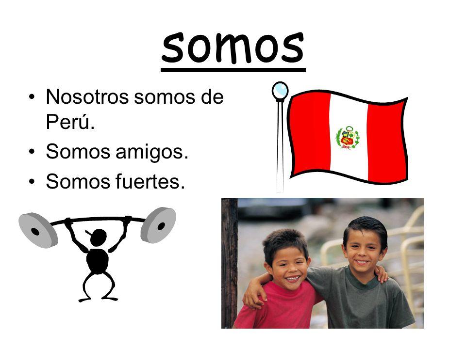 somos Nosotros somos de Perú. Somos amigos. Somos fuertes.