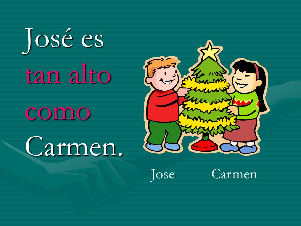 José es tan alto como Carmen.