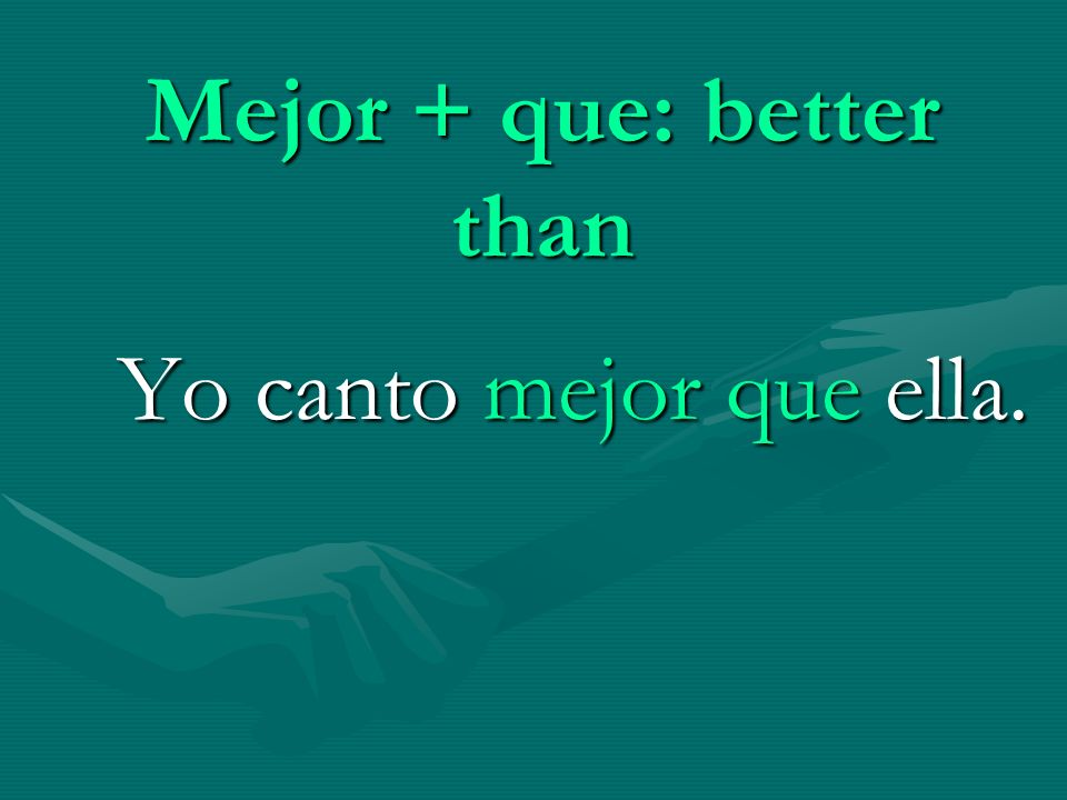 Mejor + que: better than