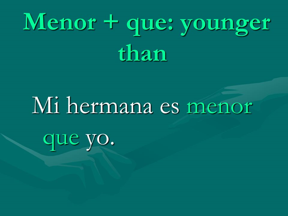 Menor + que: younger than