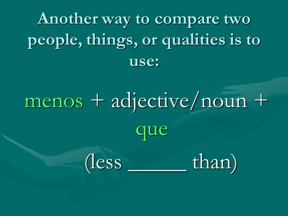 Another way to compare two people, things, or qualities is to use: