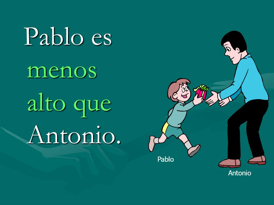 Pablo es menos alto que Antonio.