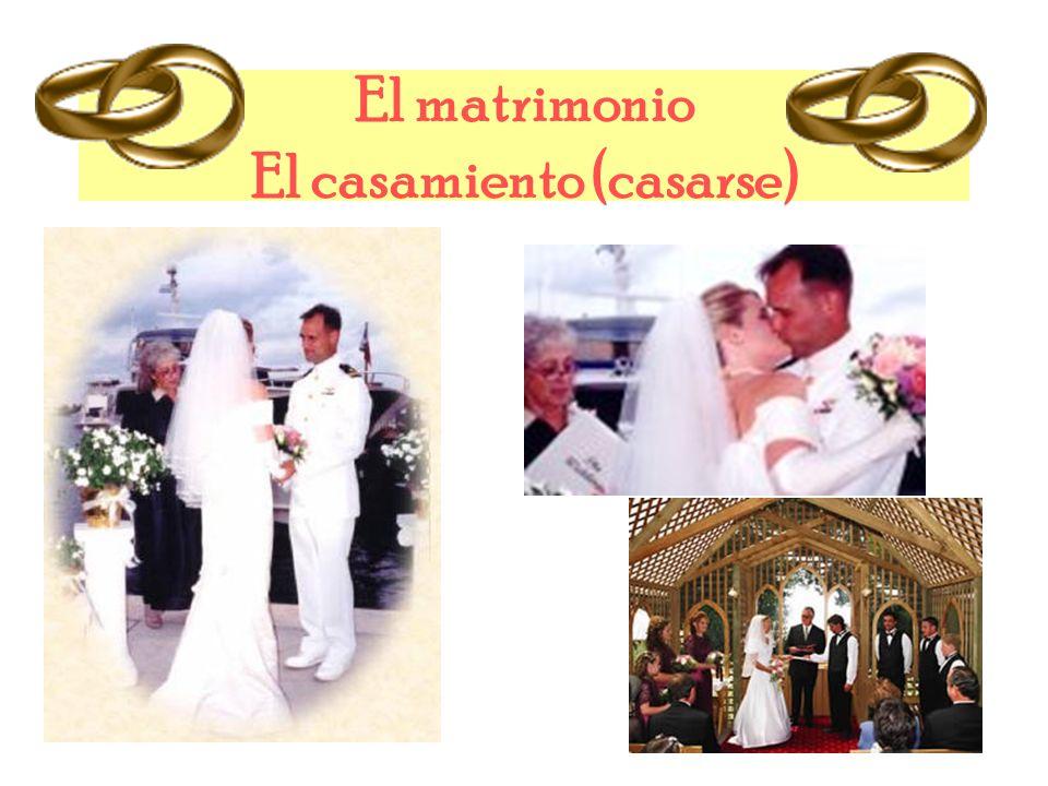 El matrimonio El casamiento (casarse)