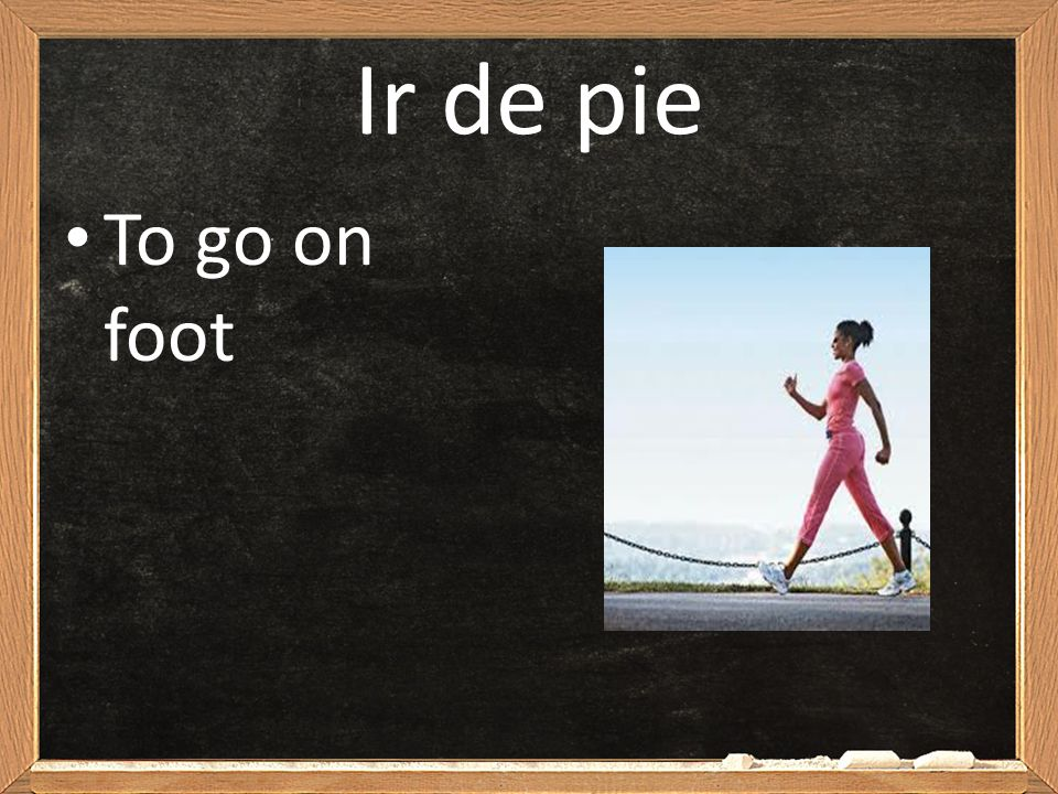 Ir de pie To go on foot
