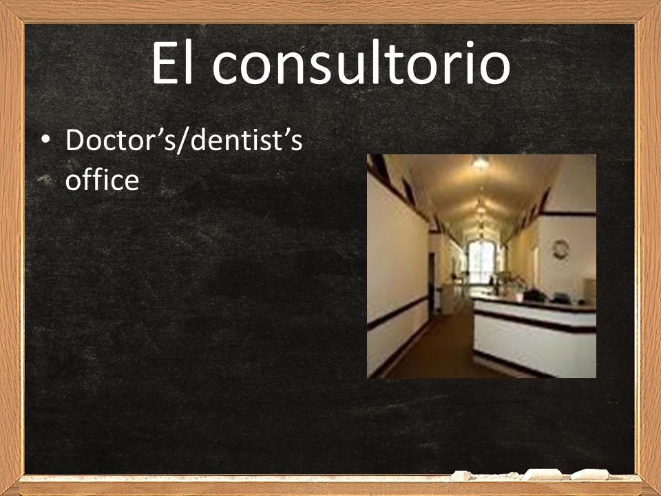 El consultorio Doctor's/dentist's office