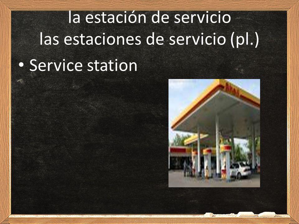 la estación de servicio las estaciones de servicio (pl.)