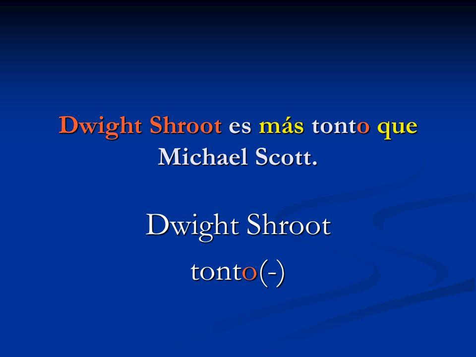 Dwight Shroot es más tonto que Michael Scott.